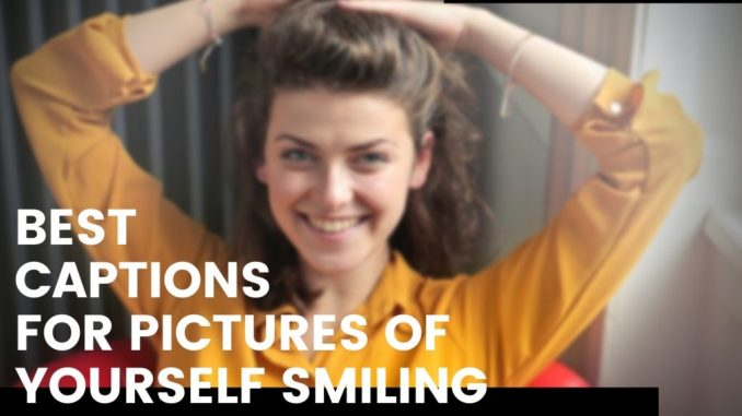 Best Captions for pictures of yourself smiling