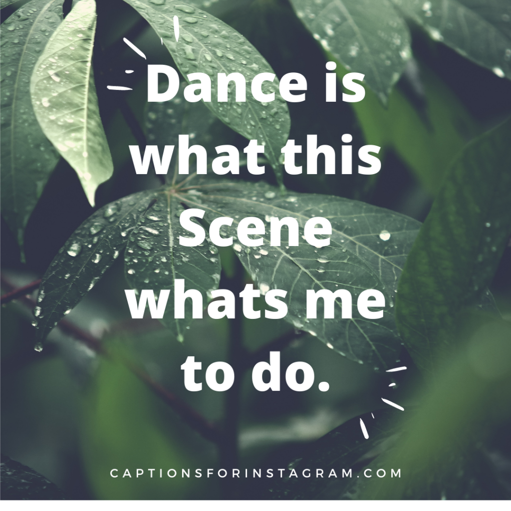 Dance is what this Scene whats me to do.