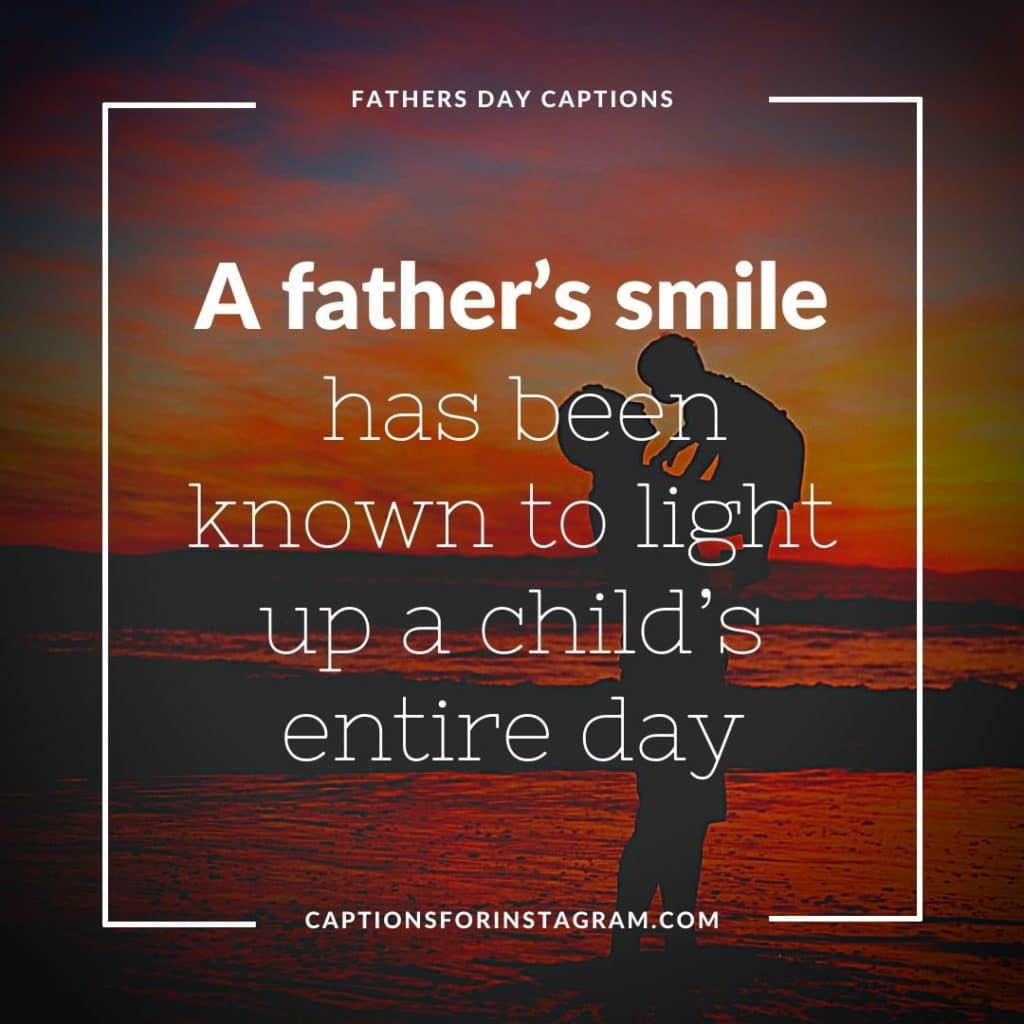 A father's smile has been known to light up a child's entire day - Best Short and Sweet Father's Day Captions