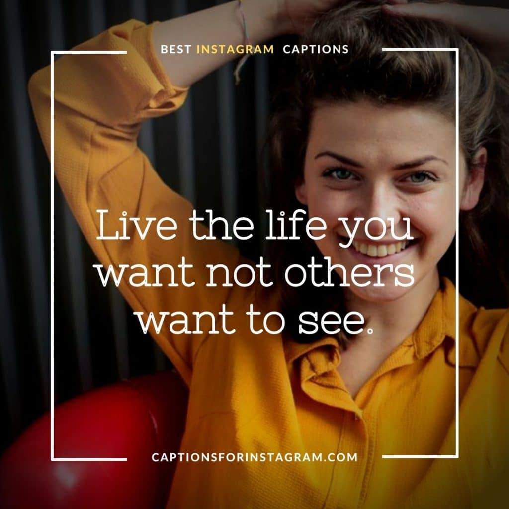 Live the life you want not others want to see. - Cute Instagram Captions for girls