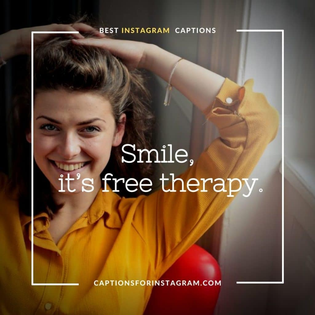 Smile, it's free therapy. - Best cute captions for girls