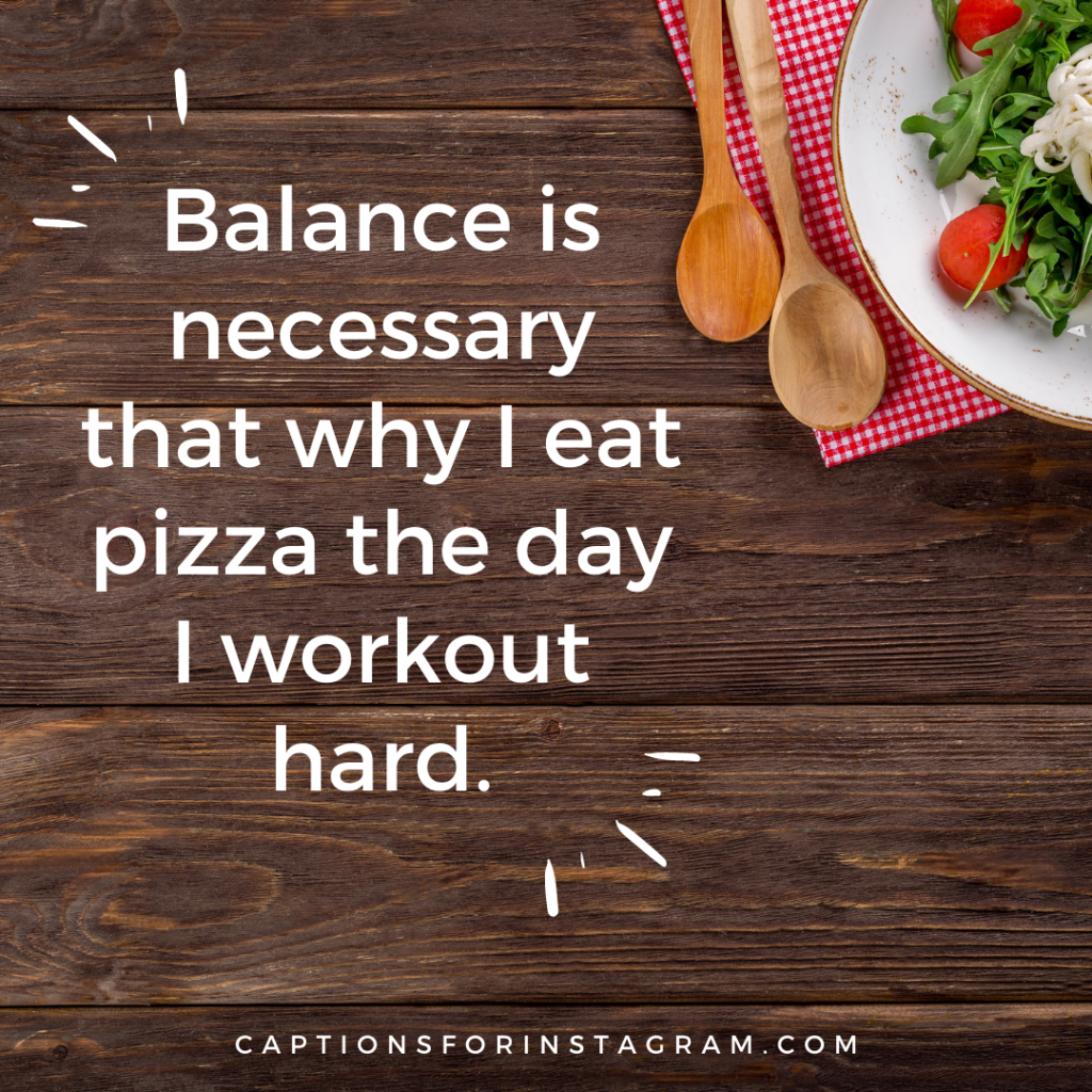 Balance is necessary that why I eat pizza the day I workout hard.
