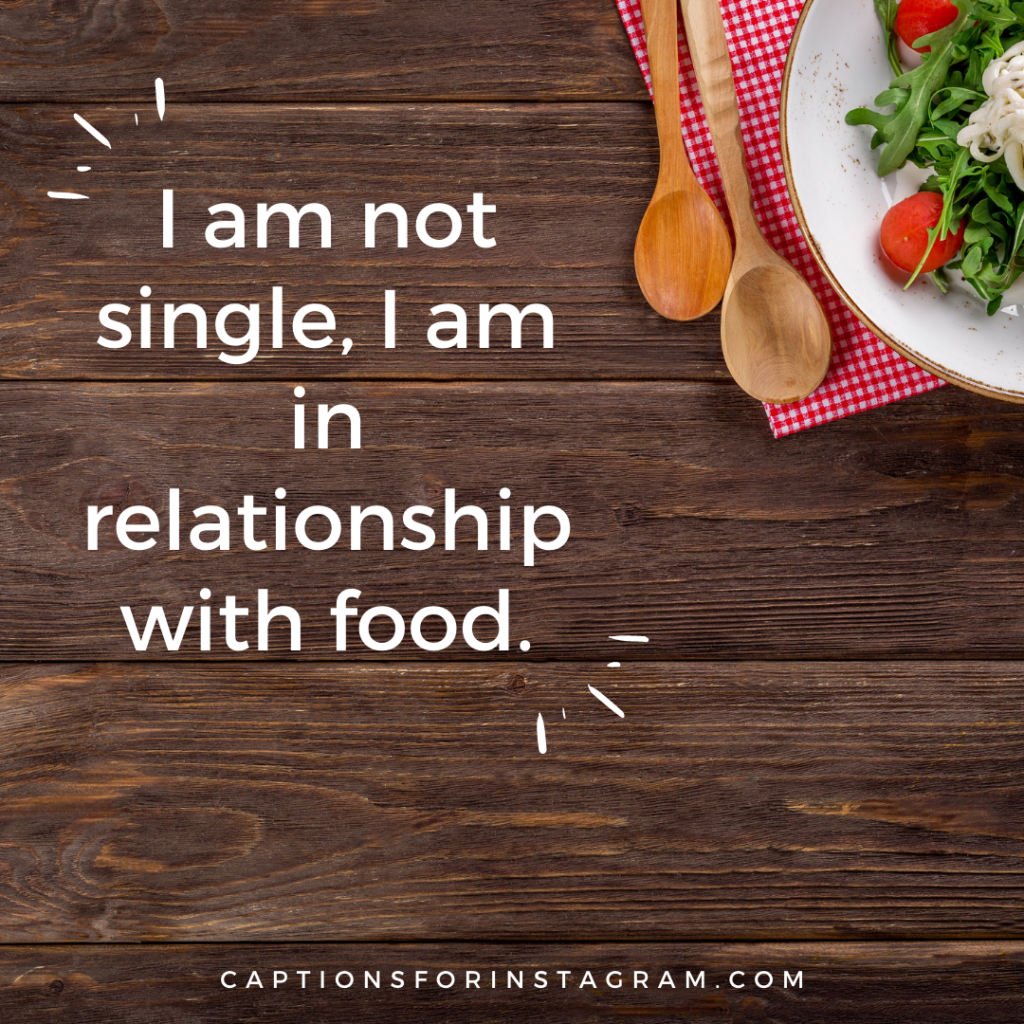 I am not single, I am in relationship with food.