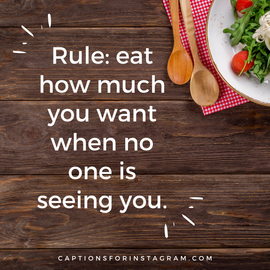 Rule_ eat how much you want when no one is seeing you.