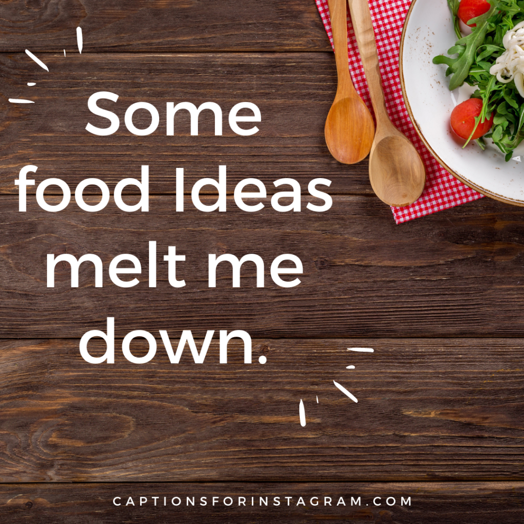 Some food Ideas melt me down.