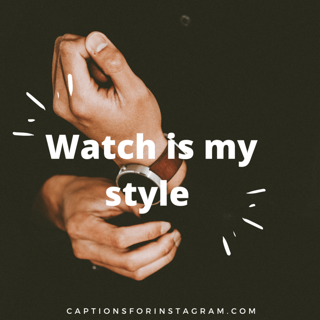 Watch is my style - short watch captions for instagram