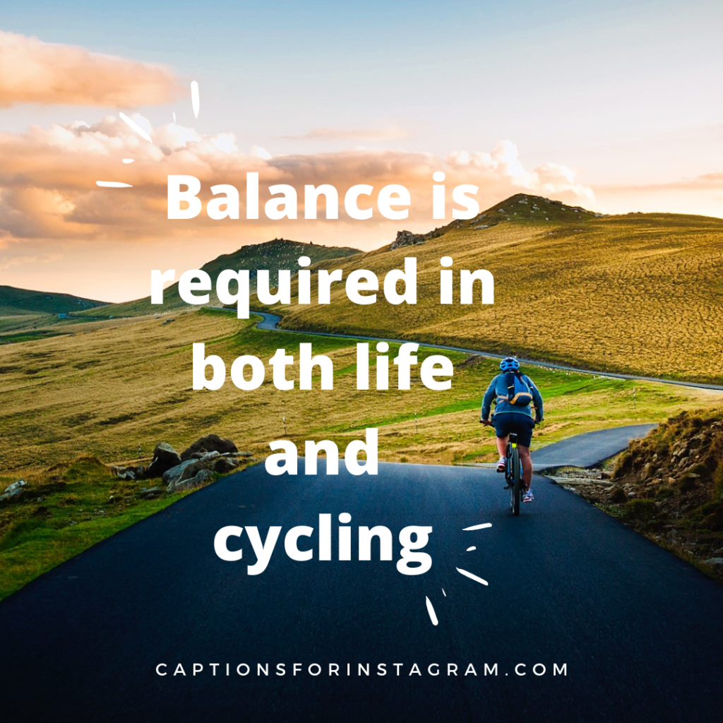 Balance is required in both life and cycling
