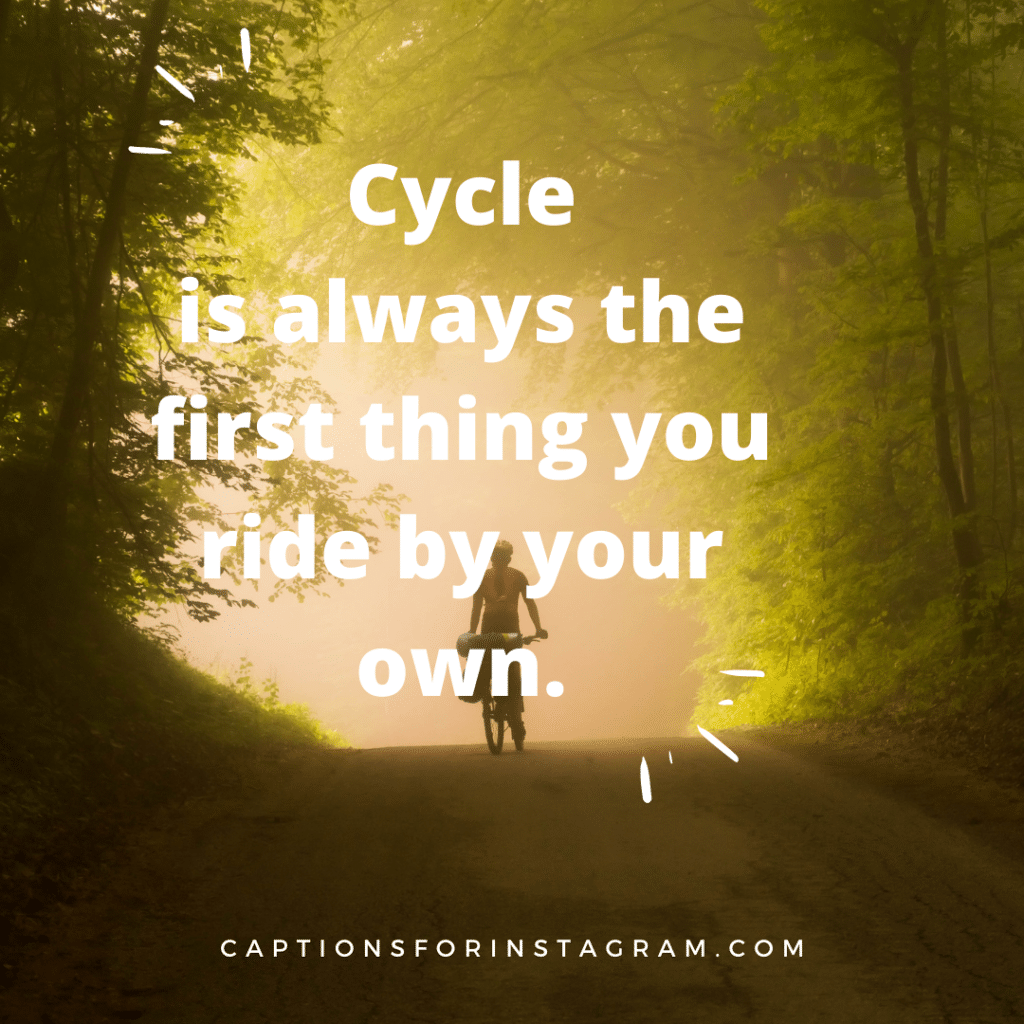 Cycle is always the first thing you ride by your own.