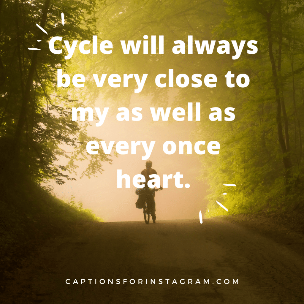 Cycle will always be very close to my as well as every once heart.