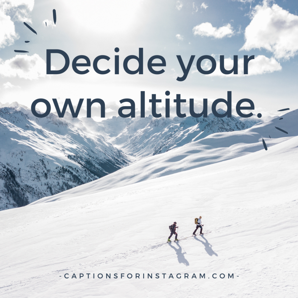 Decide your own altitude. -best skiing captions