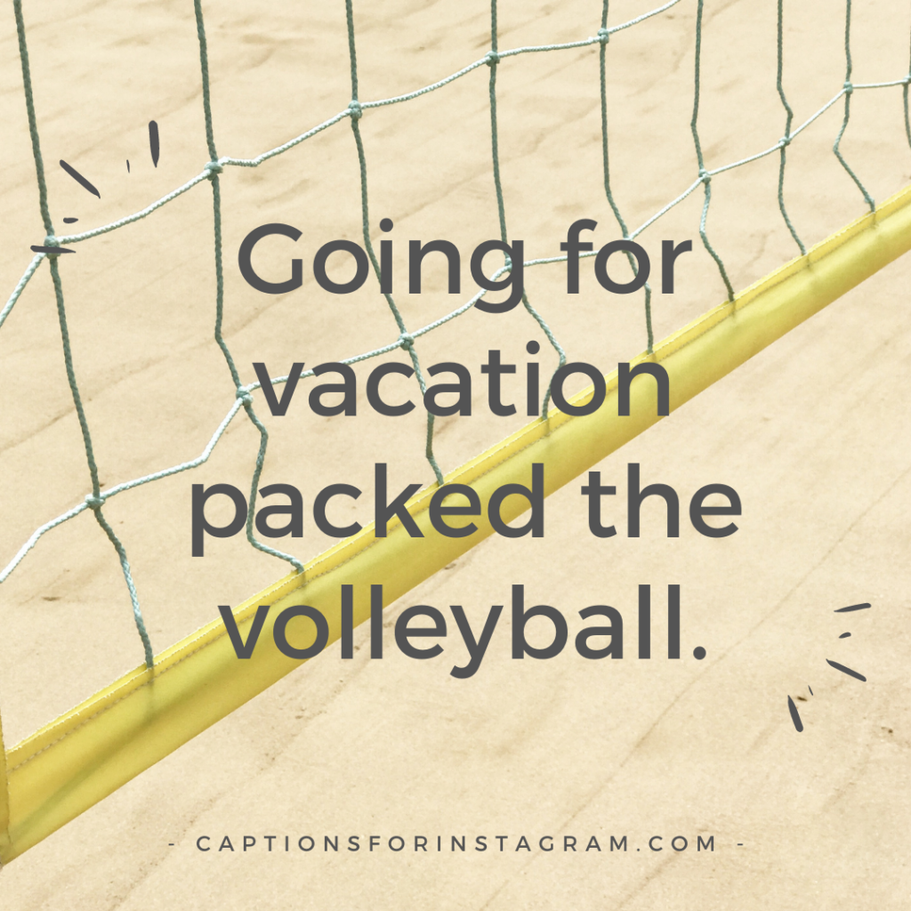 Going for vacation packed the volleyball.