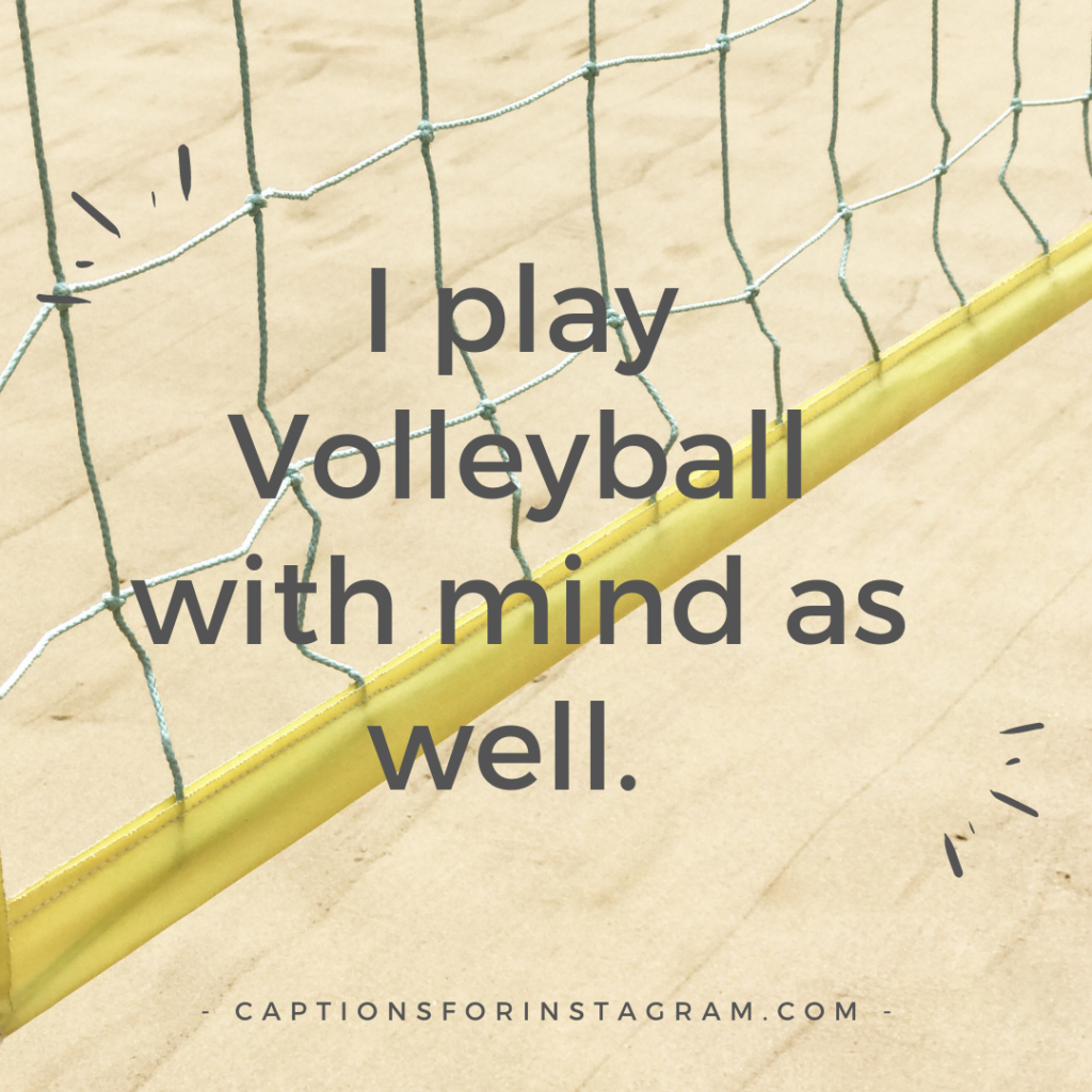 I play Volleyball with mind as well.