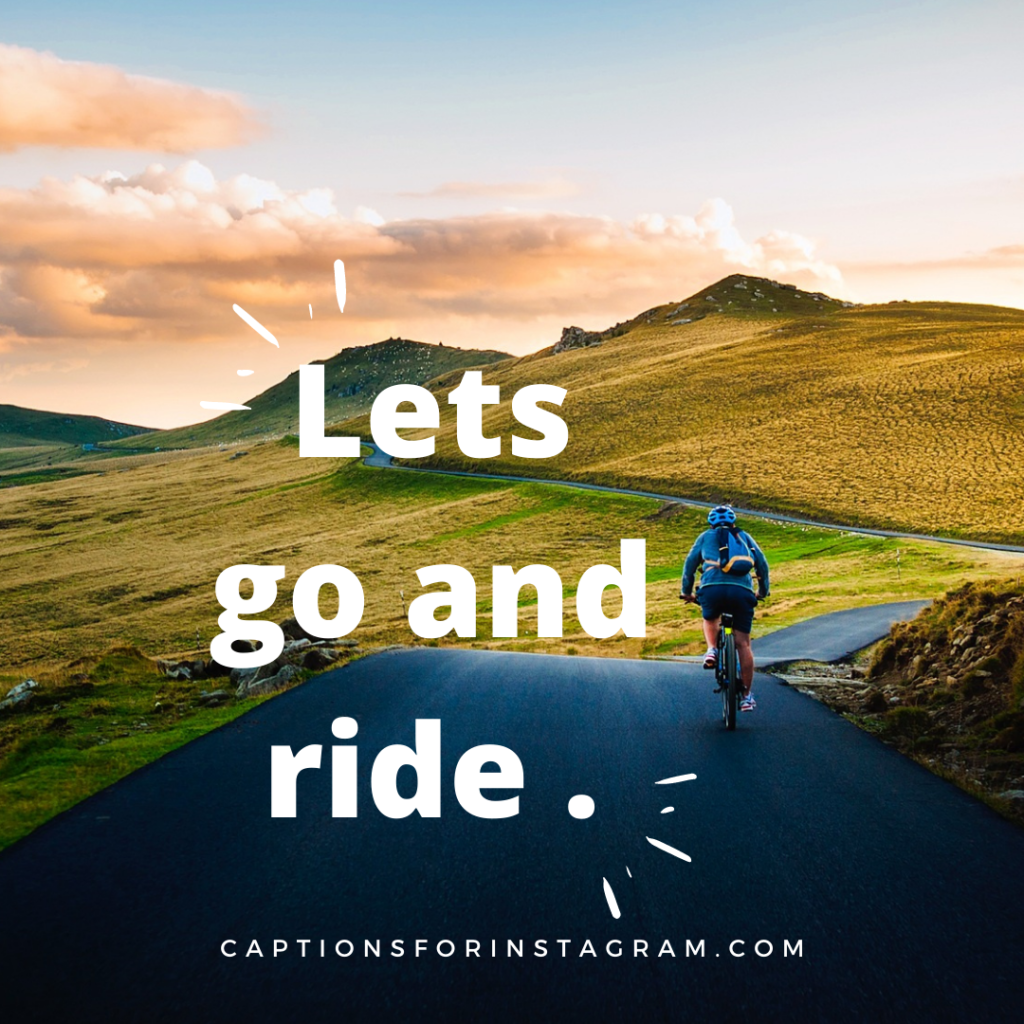 Lets go and ride .
