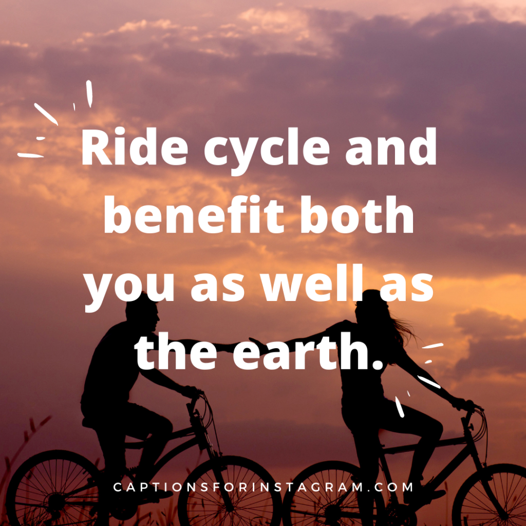 Ride cycle and benefit both you as well as the earth.