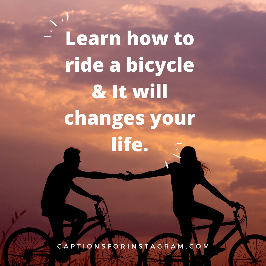 learning how to ride a bicycle changes my life.